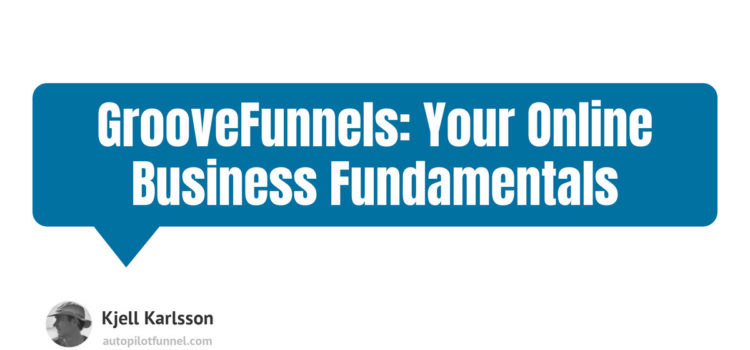 GrooveFunnels Your Online Business Fundamentals